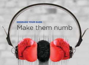 Degrade Your Ears: Make Them Numb